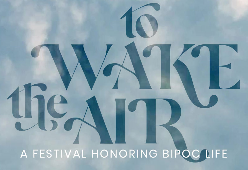 To Wake the Air: A Festival Honoring BIPOC Life