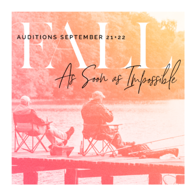 Fall Auditions Sept 21+22 As Soon As Impossible